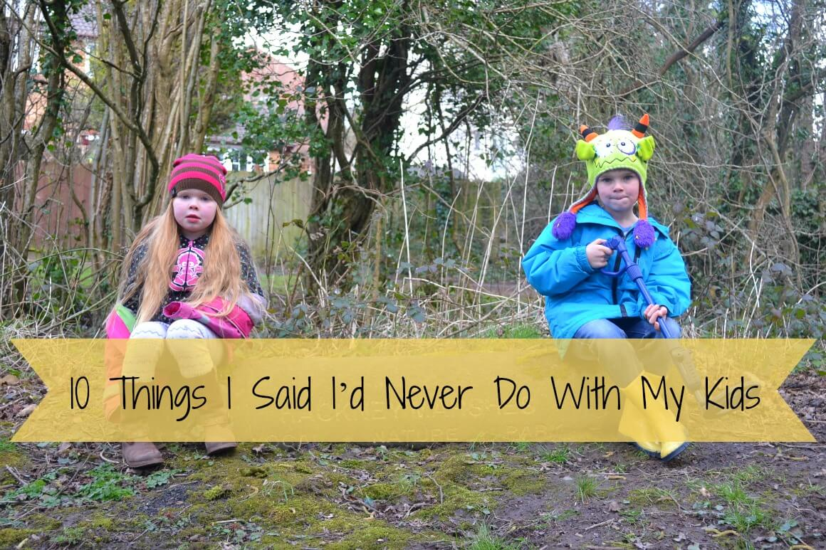 10 Things I Said I'd Never Do With My Kids