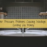 Water Pressure Problems Causing Wastage and Costing you Money