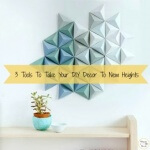 3 Tools To Take Your DIY Decor To New Heights