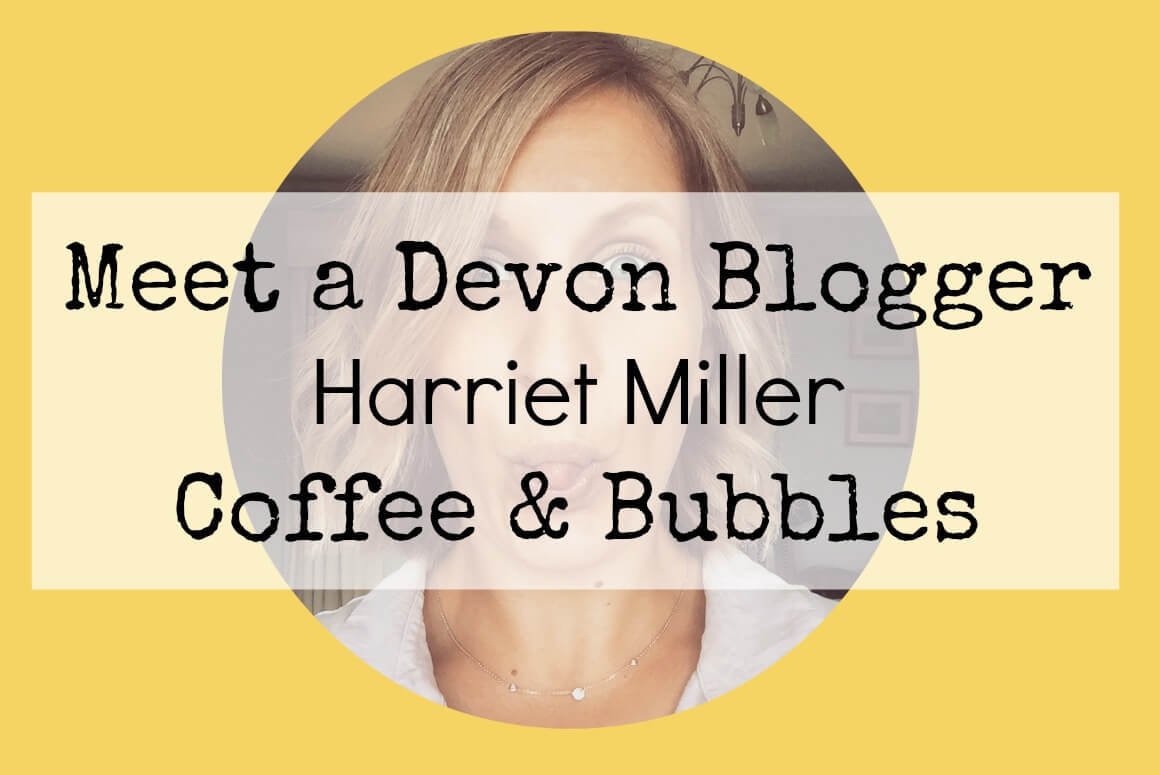 Meet a Devon Blogger Harriet Miller from Coffee & Bubbles