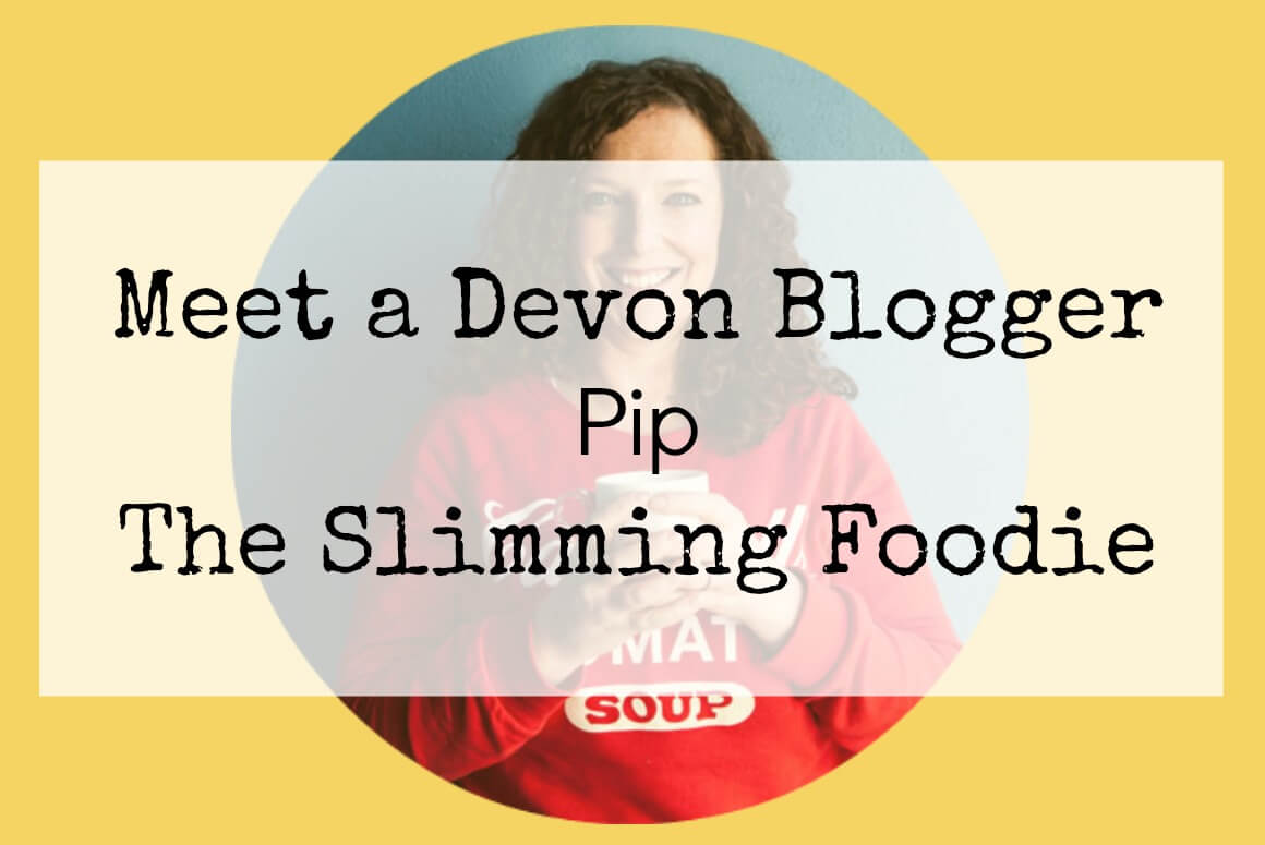 Meet a Devon blogger - Pip from the Slimming Foodie