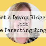 Meet a Devon Blogger – Jade from The Parenting Jungle