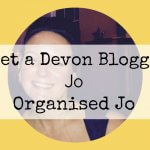 Meet a Devon Blogger – Jo from Organised Jo