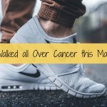 I Walked all Over Cancer this March
