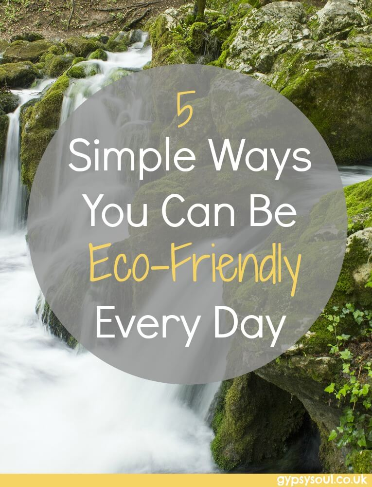 5 simple ways you can be eco-friendly every day
