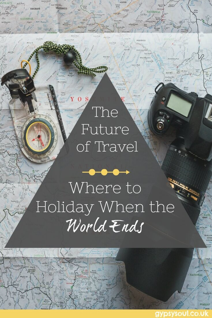 The Future of Travel - Where to Holiday when the World Ends