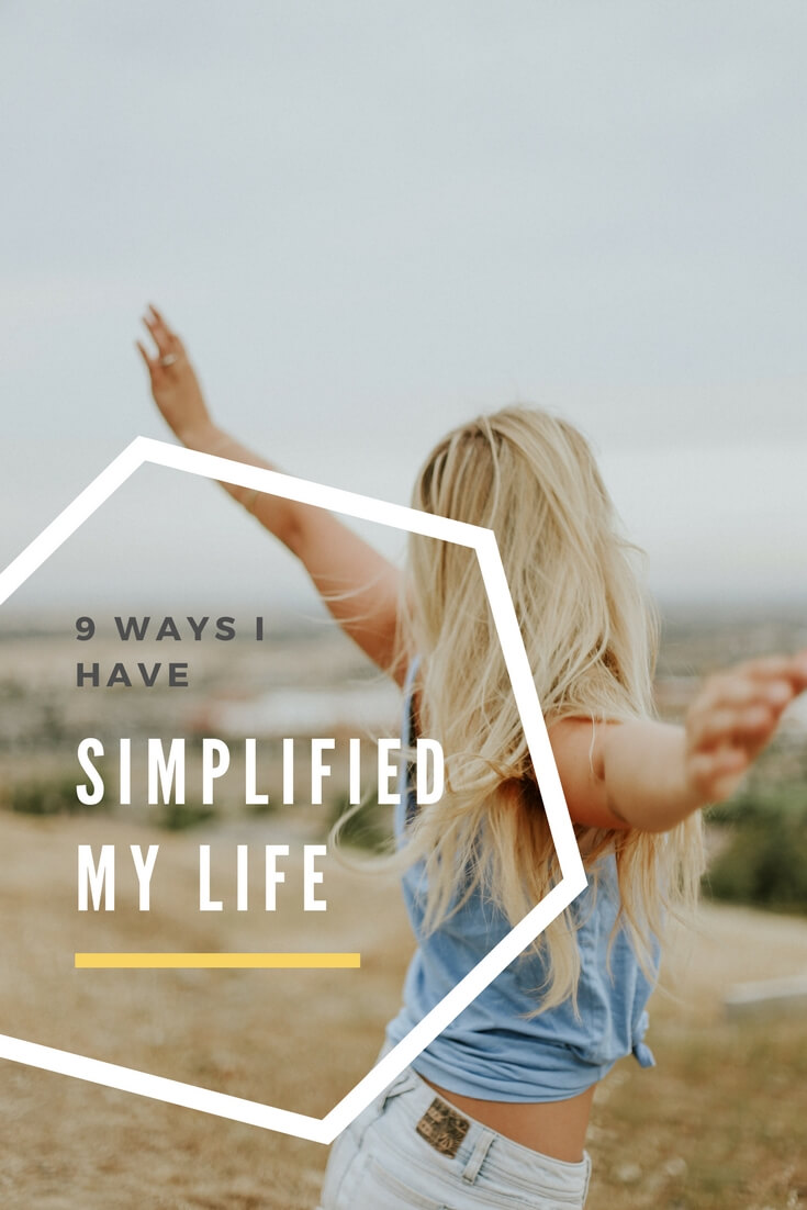 9 Ways I have Simplified my Life